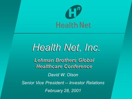Health Net, Inc. Lehman Brothers Global Healthcare Conference Lehman Brothers Global Healthcare Conference David W. Olson Senior Vice President -- Investor.