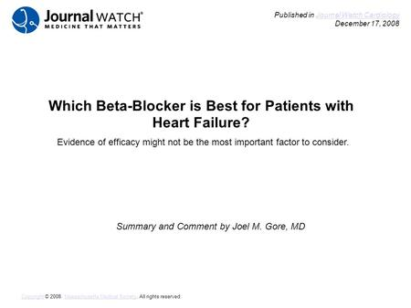 Which Beta-Blocker is Best for Patients with Heart Failure? Summary and Comment by Joel M. Gore, MD Published in Journal Watch Cardiology December 17,