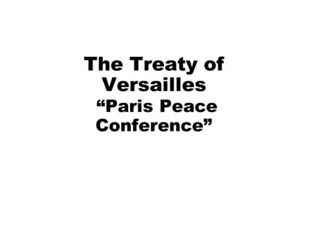 "The Treaty of Versailles ""Paris Peace Conference""."