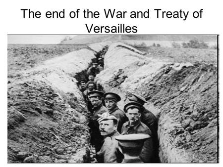 The end of the War and Treaty of Versailles