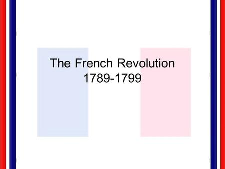 The French Revolution 1789-1799 What were the causes of the French Revolution?