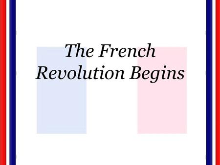 The French Revolution Begins. Calling the Estates-General Due to spending, Louis XVI forced to raise taxes on nobles. Second Estate was furious; called.