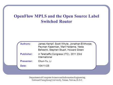 OpenFlow MPLS and the Open Source Label Switched Router Department of Computer Science and Information Engineering, National Cheng Kung University, Tainan,