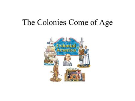 The Colonies Come of Age. I. Economics A.In the North there were thriving commercial cities with diverse economies. B. The southern colonies developed.