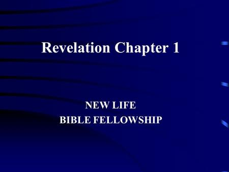 Revelation Chapter 1 NEW LIFE BIBLE FELLOWSHIP. Revelation1 I. Introduction: Christ Predicting 1:1-8 A. Prologue 1:1-3 1. Title: Revelation of Jesus Christ.