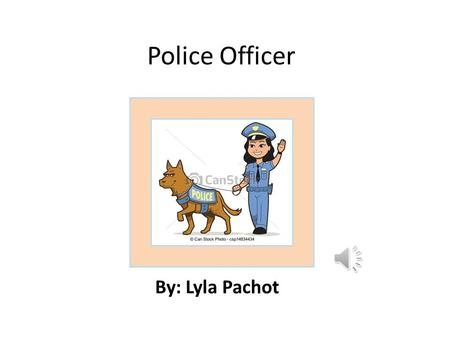 Police Officer By: Lyla Pachot Job Description Getting There.