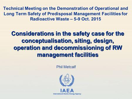 IAEA International Atomic Energy Agency Technical Meeting on the Demonstration of Operational and Long Term Safety of Predisposal Management Facilities.