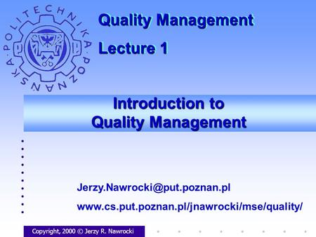 Introduction to Quality Management Copyright, 2000 © Jerzy R. Nawrocki  Quality.