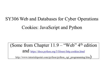 "(Some from Chapter 11.9 – ""Web"" 4 th edition and https://docs.python.org/3/library/http.cookies.html"