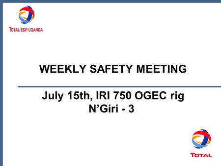 WEEKLY SAFETY MEETING July 15th, IRI 750 OGEC rig N'Giri - 3.