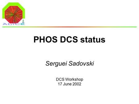 DCS Workshop 17 June 2002 PHOS DCS status Serguei Sadovski.