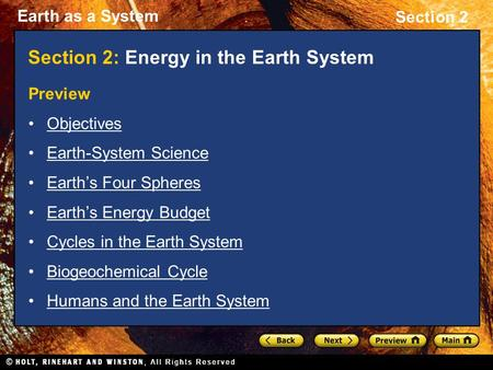 Earth as a System Section 2 Section 2: Energy in the Earth System Preview Objectives Earth-System Science Earth's Four Spheres Earth's Energy Budget Cycles.