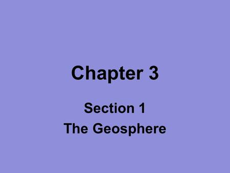 Chapter 3 Section 1 The Geosphere.
