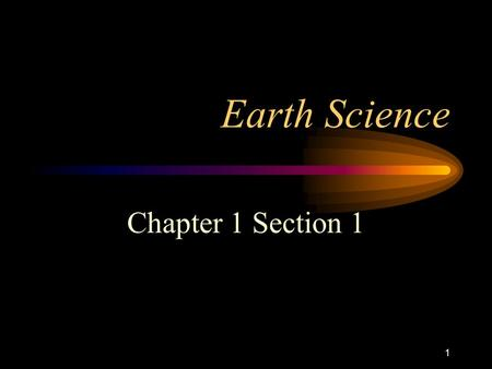 1 Earth Science Chapter 1 Section 1. 2 Earth Science Is the study of the earth and the universe around it.