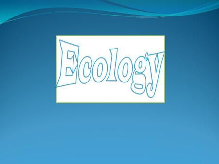 Definition The ecology is the study of the interactions of living things with each other and physical environment.