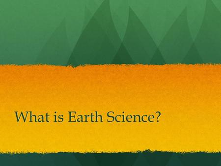 What is Earth Science?. Do Now: What does it mean to be dynamic? What does it mean to be dynamic? Is your life dynamic? In what way? Is your life dynamic?