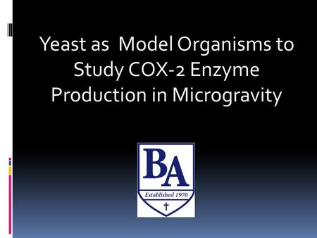 Yeast as Model Organisms to Study COX-2 Enzyme Production in Microgravity.