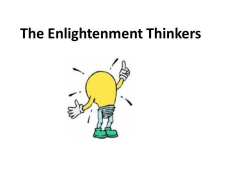 the enlightenment thinkers According to stefan gaarsmand jacobsen, the great thinkers of the  enlightenment were also inspired by foreign cultures and civilisations, and.
