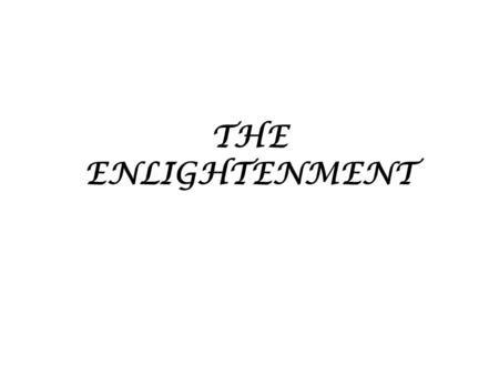THE ENLIGHTENMENT. The ENLIGHTENMENT had F.A.S.T. thinkers F-Fueled democratic revolutions around the world (American/French) A-Applied reason to the.