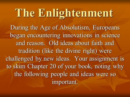 The Enlightenment During the Age of Absolutism, Europeans began encountering innovations in science and reason. Old ideas about faith and tradition (like.