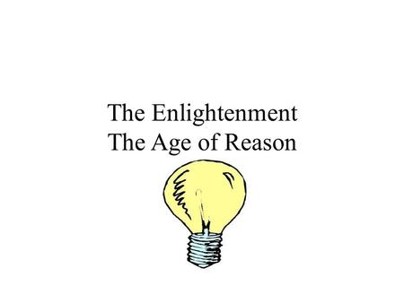 The Enlightenment The Age of Reason. Previously in history…. Renaissance Exploration Scientific Revolution Age of Reason!!!