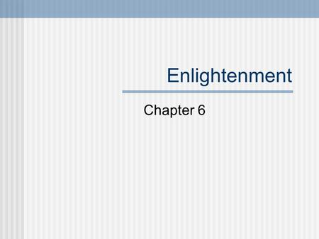 Enlightenment Chapter 6. Enlightenment What liberties does our constitution guarantee? Where did these ideas of rights come from? What was the Enlightenment.