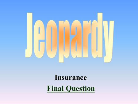 Insurance Final Question Final Question 100 200 400 300 400 DiscountsPolicyCoverageBasics 300 200 400 200 100 500 100.