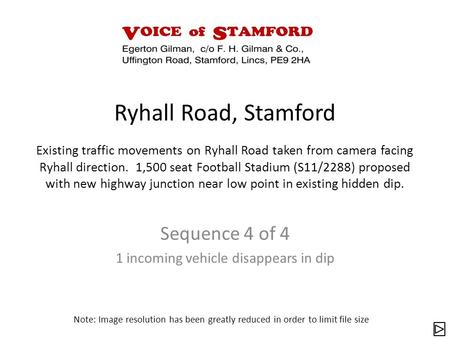 Sequence 4 of 4 1 incoming vehicle disappears in dip Note: Image resolution has been greatly reduced in order to limit file size Ryhall Road, Stamford.