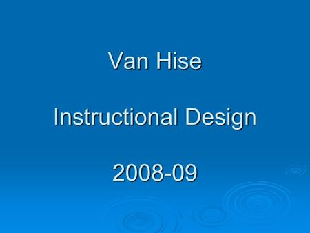 Van Hise Instructional Design 2008-09. Purpose of Instructional Design  Create balanced classroom learning environments  Design staffing to be responsive.