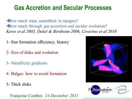 Gas Accretion and Secular Processes 1  How much mass assembled in mergers?  How much through gas accretion and secular evolution? Keres et al 2005, Dekel.