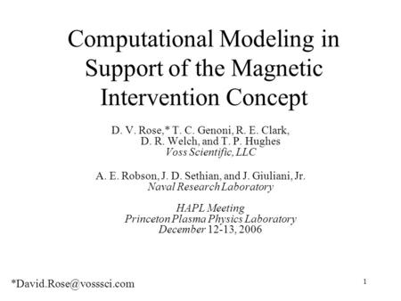 1 Computational Modeling in Support of the Magnetic Intervention Concept D. V. Rose,* T. C. Genoni, R. E. Clark, D. R. Welch, and T. P. Hughes Voss Scientific,