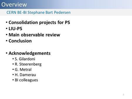 Overview Consolidation projects for PS LIU-PS Main observable review Conclusion Acknowledgements S. Gilardoni R. Steerenberg G. Metral H. Damerau BI colleagues.