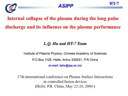 Internal collapse of the plasma during the long pulse discharge and its influence on the plasma performance HT-7 ASIPP ASIPP L.Q. Hu and HT-7 Team Institute.