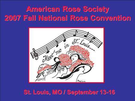 American Rose Society 2007 Fall National Rose Convention St. Louis, MO / September 13-16.