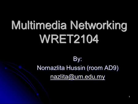 1 Multimedia Networking WRET2104 By: Nornazlita Hussin (room AD9)