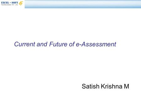 Future of e-Assessment Satish Krishna M Current and.