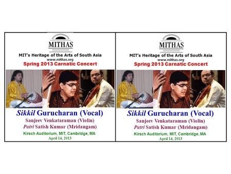 MIT's Heritage of the Arts of South Asia www.mithas.org Spring 2013 Carnatic Concert Sikkil Gurucharan (Vocal) Sanjeev Venkataraman (Violin) Patri Satish.