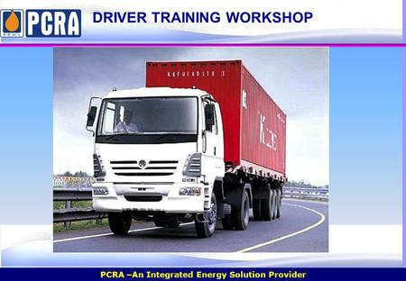 PCRA –An Integrated Energy Solution Provider Day Driver Training Workshop WELCOME WELCOME DRIVER TRAINING WORKSHOP.