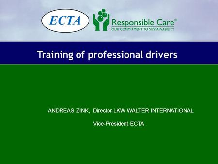 Training of professional drivers ANDREAS ZINK, Director LKW WALTER INTERNATIONAL Vice-President ECTA.