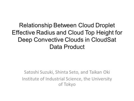 Relationship Between Cloud Droplet Effective Radius and Cloud Top Height for Deep Convective Clouds in CloudSat Data Product Satoshi Suzuki, Shinta Seto,
