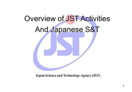 1 Overview <strong>of</strong> JST Activities And Japanese S&T Japan Science and Technology Agency (JST)