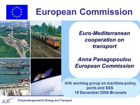 Directorate general for Energy and Transport European Commission 4rth working group on maritime policy, ports and SSS 19 December 2006-Brussels Euro-Mediterranean.