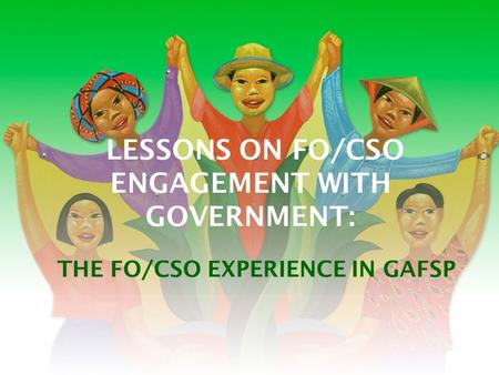LESSONS ON FO/CSO ENGAGEMENT WITH GOVERNMENT: THE FO/CSO EXPERIENCE IN GAFSP.