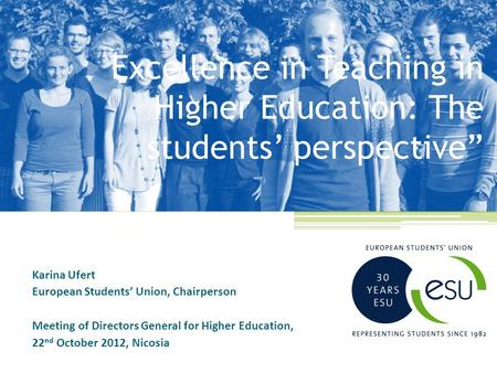 "Excellence in Teaching in Higher Education: The students' perspective"" Karina Ufert European Students' Union, Chairperson Meeting of Directors General."