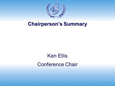 Chairperson's Summary 1 Ken Ellis Conference Chair.