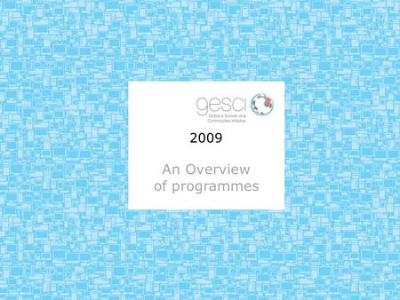 2009 An Overview of programmes. Overview Current country programmes – Ghana, Rwanda Transitioned country programmes – Namibia Potential new country programmes.