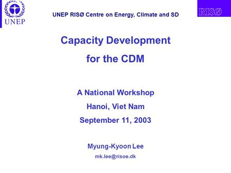 UNEP RISØ Centre on Energy, Climate and SD Capacity Development for the CDM A National Workshop Hanoi, Viet Nam September 11, 2003 Myung-Kyoon Lee