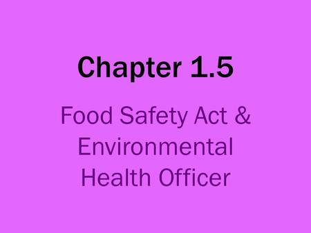 Chapter 1.5 Food Safety Act & Environmental Health Officer.