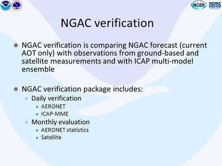 NGAC verification NGAC verification is comparing NGAC forecast (current AOT only) with observations from ground-based and satellite measurements and with.