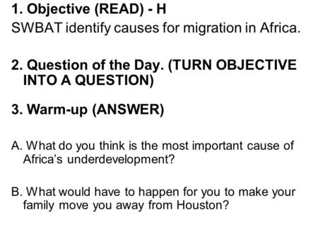 1. Objective (READ) - H SWBAT identify causes for migration in Africa. 2. Question of the Day. (TURN OBJECTIVE INTO A QUESTION) 3. Warm-up (ANSWER) A.